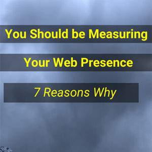 Measuring Your Business Web Presence – 7 Reasons You Should