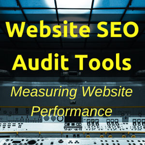 Website SEO Audit Tools – Measuring Website Performance
